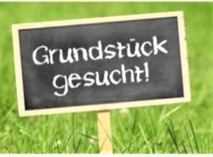 DRINGEND GRUNDSTÜCKE GESUCHT